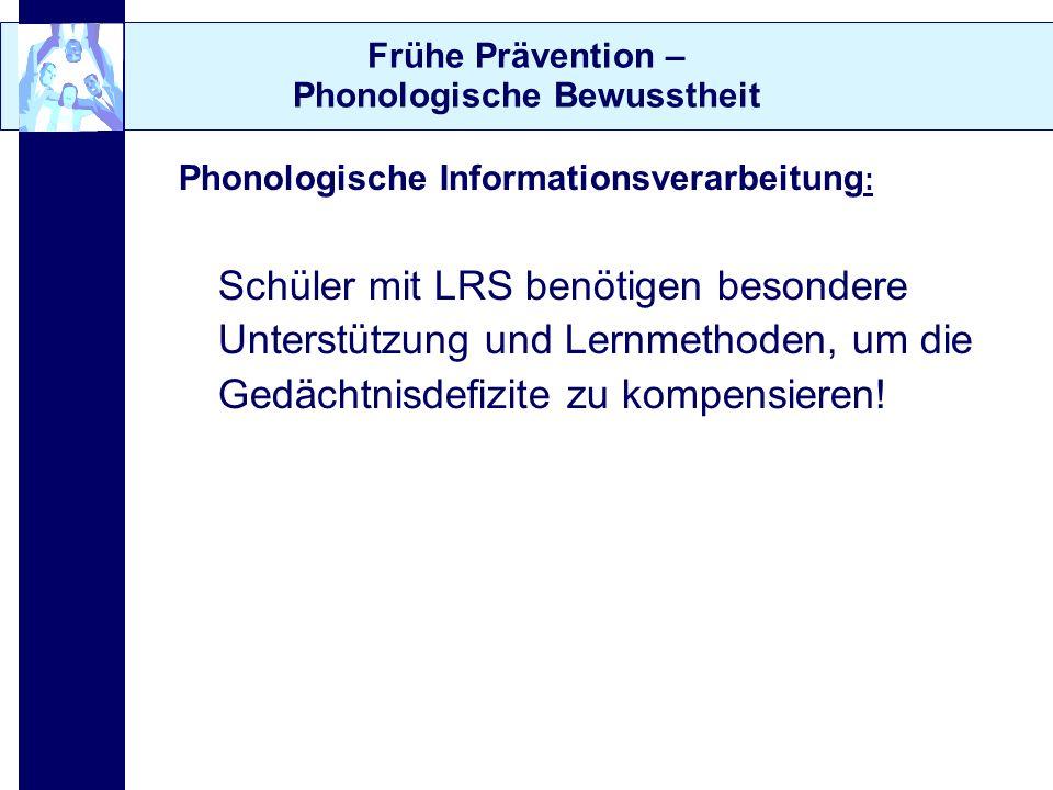 Frühe Prävention – Phonologische Bewusstheit Phonologische Informationsverarbeitung : Schüler mit LRS benötigen besondere Unterstützung und Lernmethod