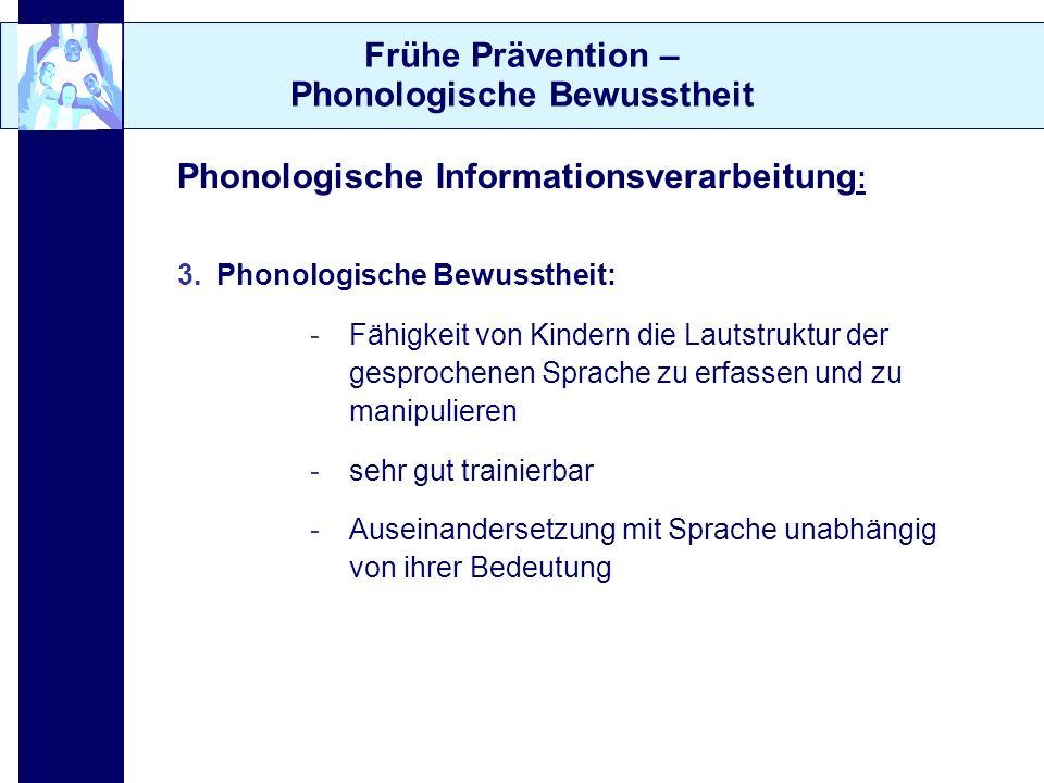 Frühe Prävention – Phonologische Bewusstheit Phonologische Informationsverarbeitung : 3.Phonologische Bewusstheit: -Fähigkeit von Kindern die Lautstru