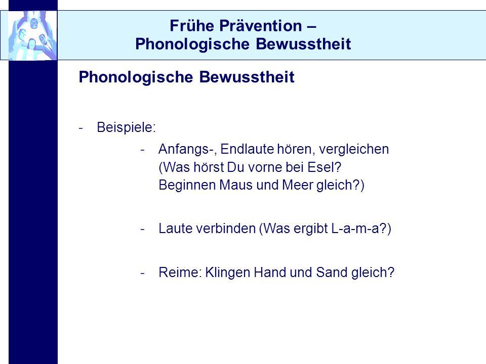 Frühe Prävention – Phonologische Bewusstheit -Beispiele: -Anfangs-, Endlaute hören, vergleichen (Was hörst Du vorne bei Esel? Beginnen Maus und Meer g
