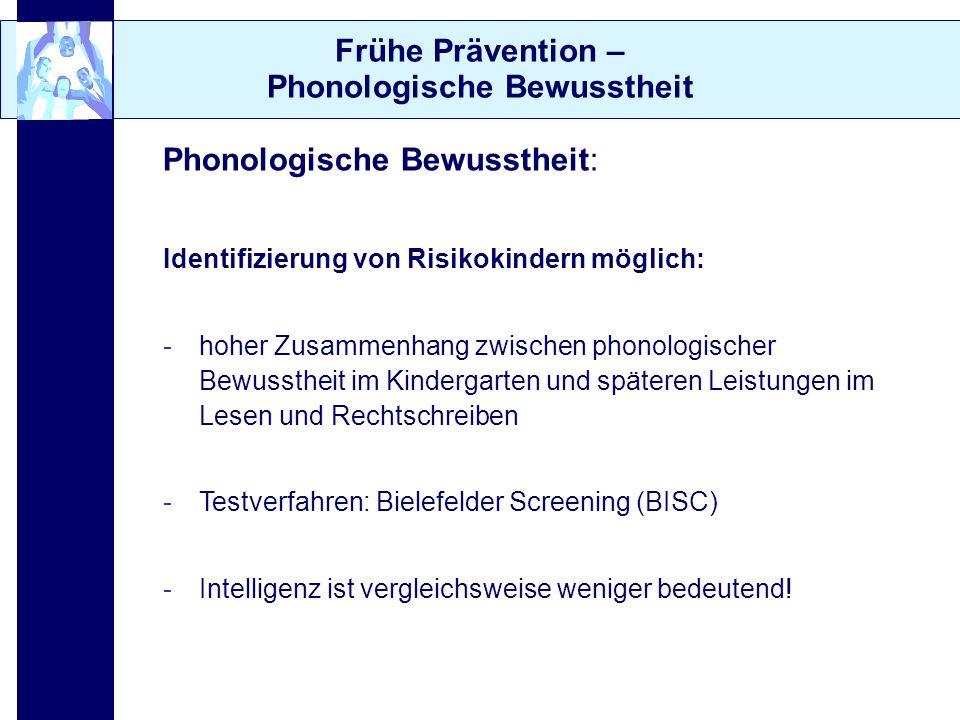 Frühe Prävention – Phonologische Bewusstheit Phonologische Bewusstheit: Identifizierung von Risikokindern möglich: -hoher Zusammenhang zwischen phonol