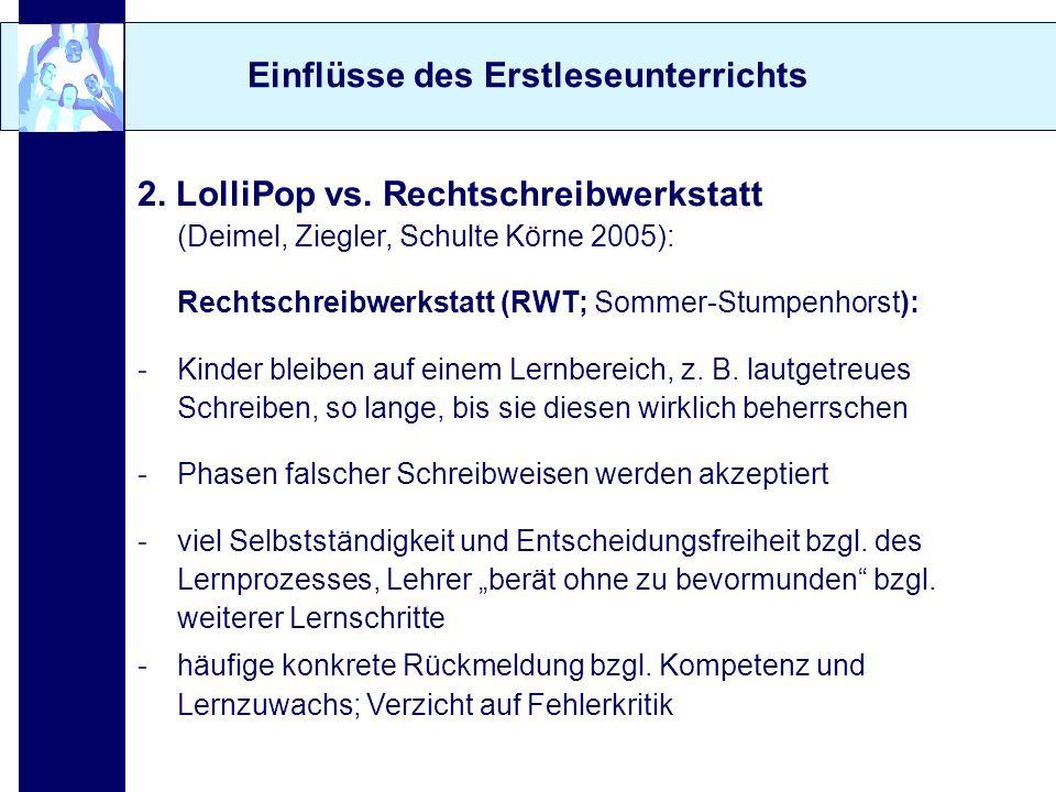 Einflüsse des Erstleseunterrichts 2. LolliPop vs. Rechtschreibwerkstatt (Deimel, Ziegler, Schulte Körne 2005): Rechtschreibwerkstatt (RWT; Sommer-Stum