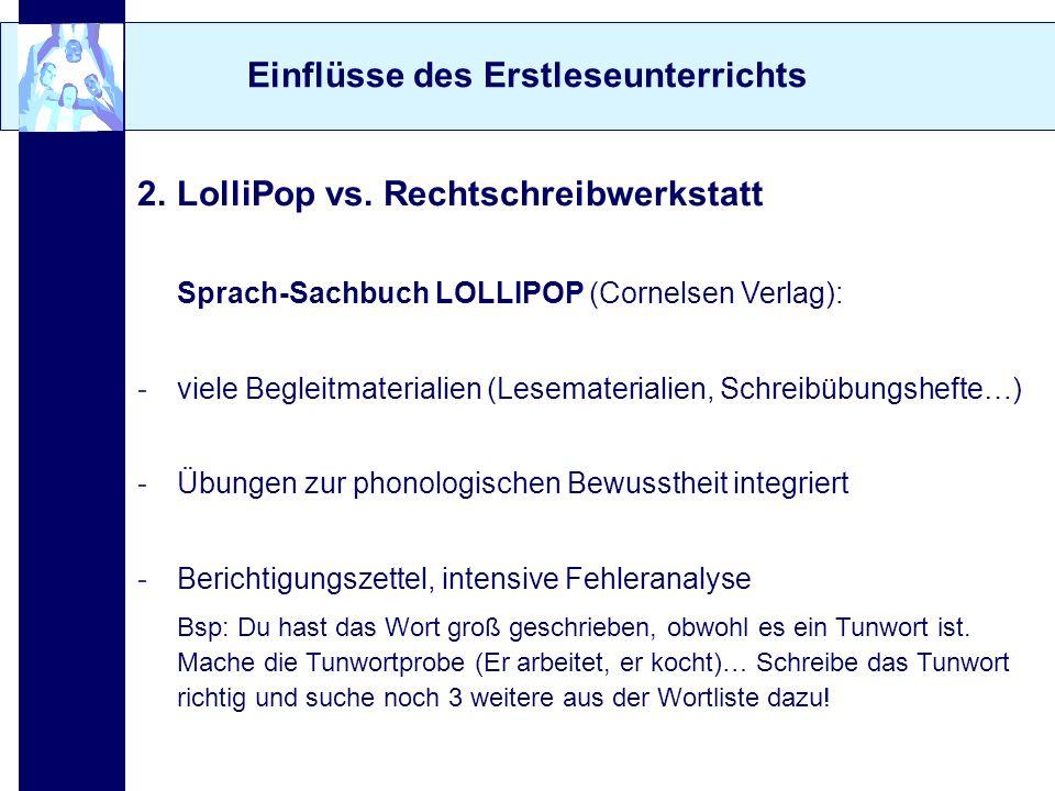 Einflüsse des Erstleseunterrichts 2. LolliPop vs. Rechtschreibwerkstatt Sprach-Sachbuch LOLLIPOP (Cornelsen Verlag): -viele Begleitmaterialien (Lesema