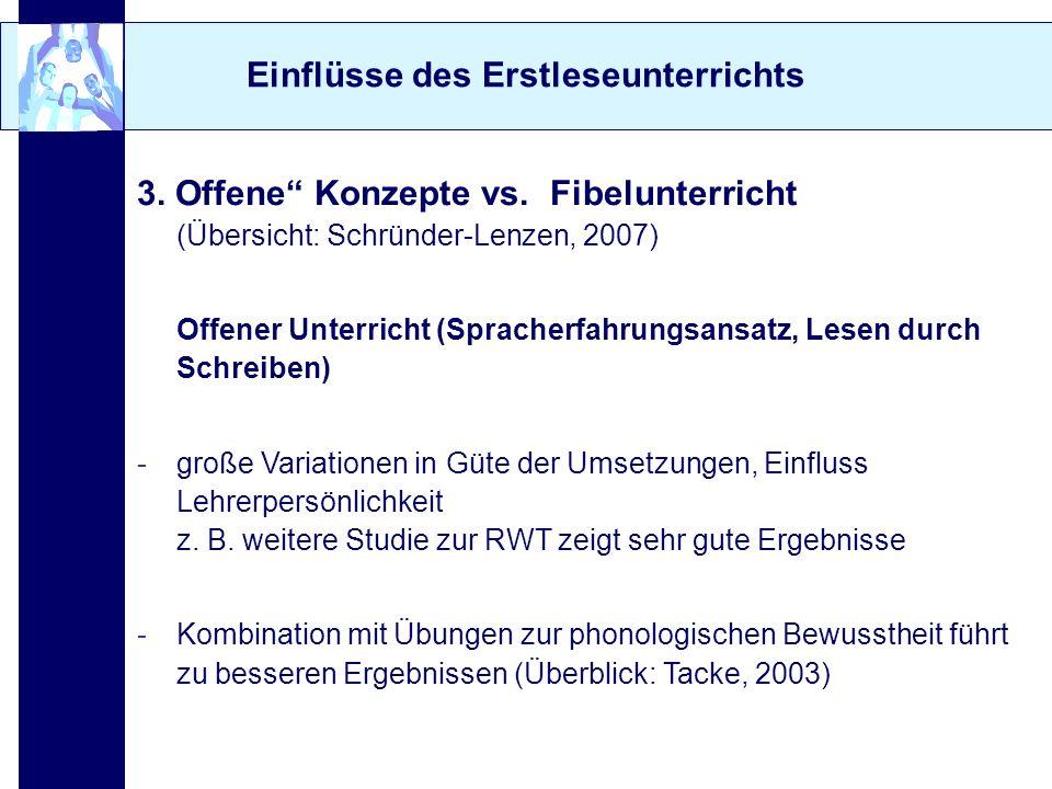Einflüsse des Erstleseunterrichts 3. Offene Konzepte vs. Fibelunterricht (Übersicht: Schründer-Lenzen, 2007) Offener Unterricht (Spracherfahrungsansat