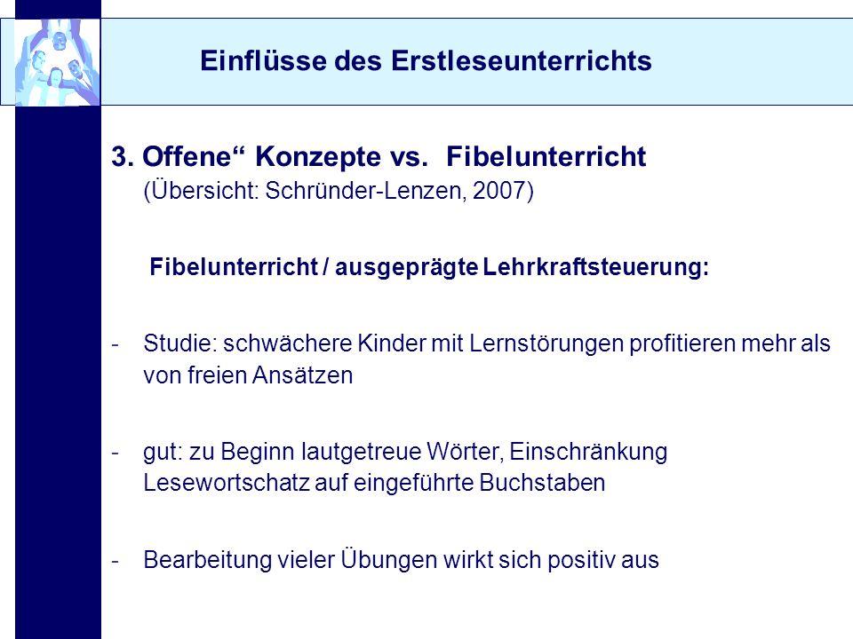 Einflüsse des Erstleseunterrichts 3. Offene Konzepte vs. Fibelunterricht (Übersicht: Schründer-Lenzen, 2007) Fibelunterricht / ausgeprägte Lehrkraftst