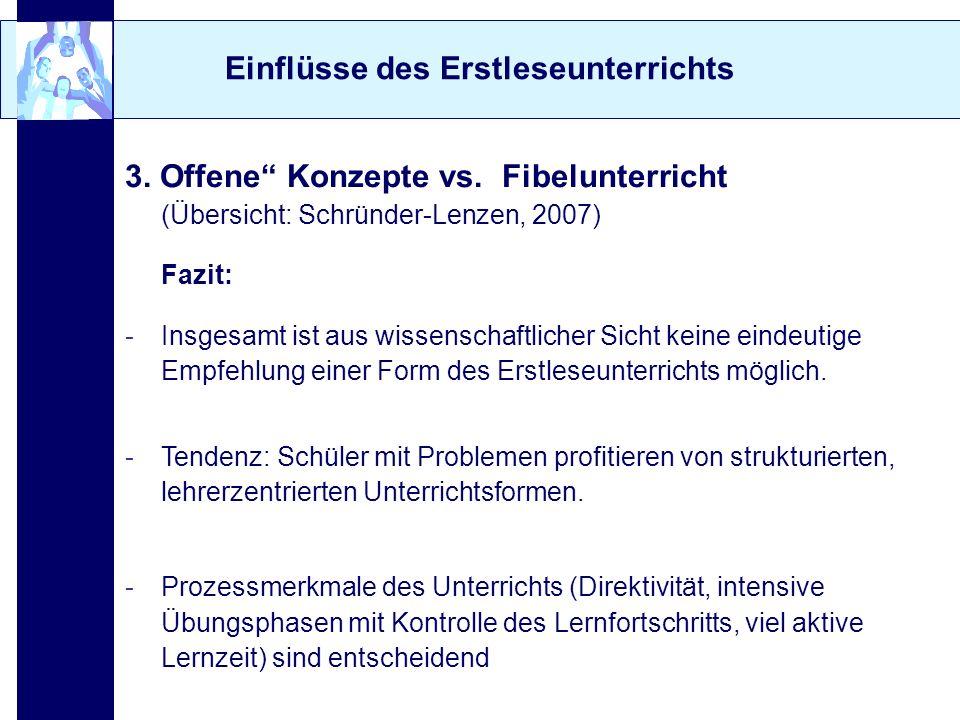Einflüsse des Erstleseunterrichts 3. Offene Konzepte vs. Fibelunterricht (Übersicht: Schründer-Lenzen, 2007) Fazit: -Insgesamt ist aus wissenschaftlic
