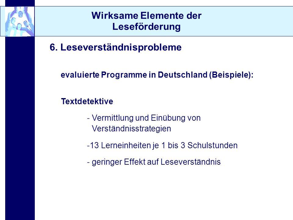 Wirksame Elemente der Leseförderung 6. Leseverständnisprobleme evaluierte Programme in Deutschland (Beispiele): Textdetektive - Vermittlung und Einübu