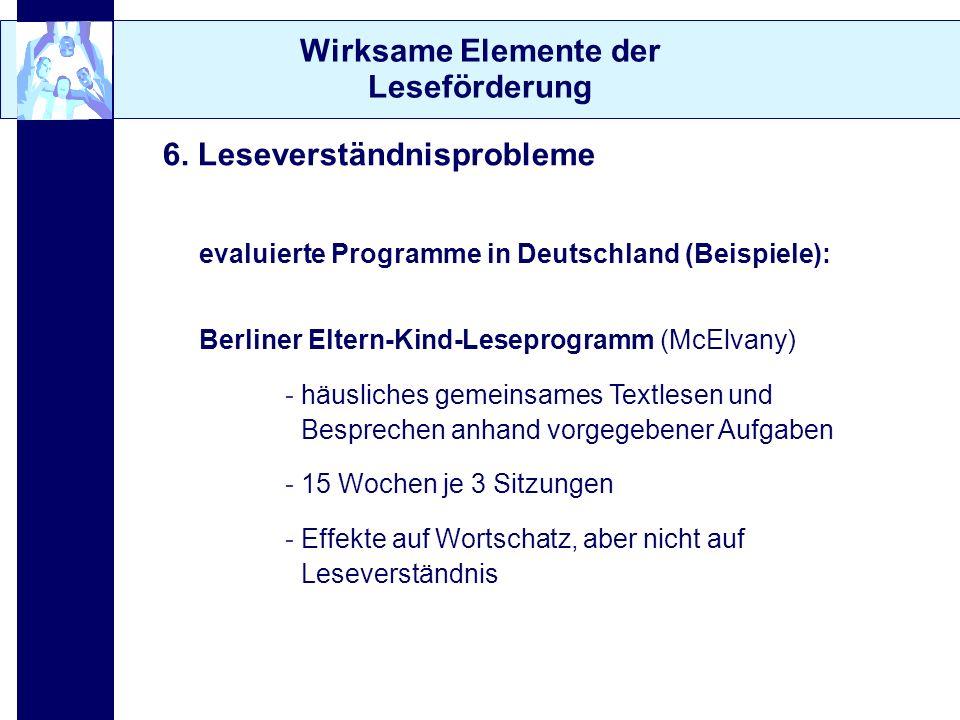 Wirksame Elemente der Leseförderung 6. Leseverständnisprobleme evaluierte Programme in Deutschland (Beispiele): Berliner Eltern-Kind-Leseprogramm (McE