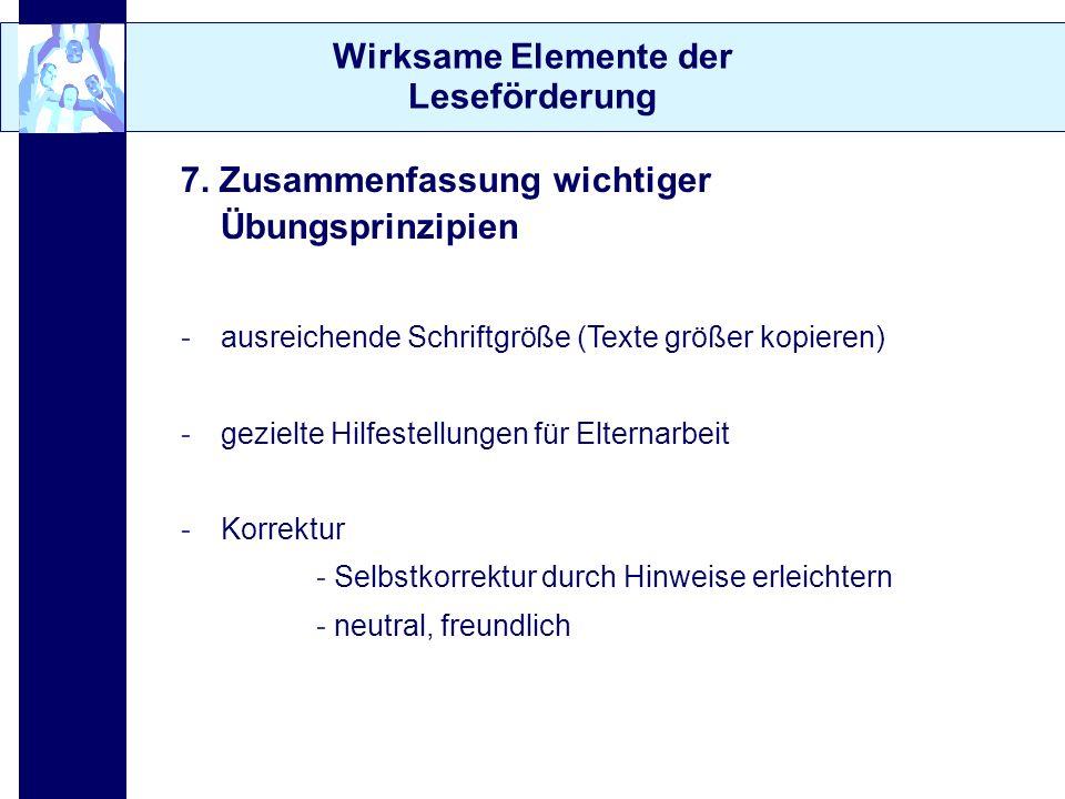 Wirksame Elemente der Leseförderung 7. Zusammenfassung wichtiger Übungsprinzipien -ausreichende Schriftgröße (Texte größer kopieren) -gezielte Hilfest