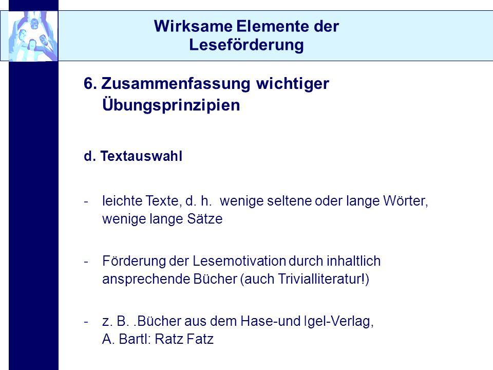 Wirksame Elemente der Leseförderung 6. Zusammenfassung wichtiger Übungsprinzipien d. Textauswahl -leichte Texte, d. h. wenige seltene oder lange Wörte