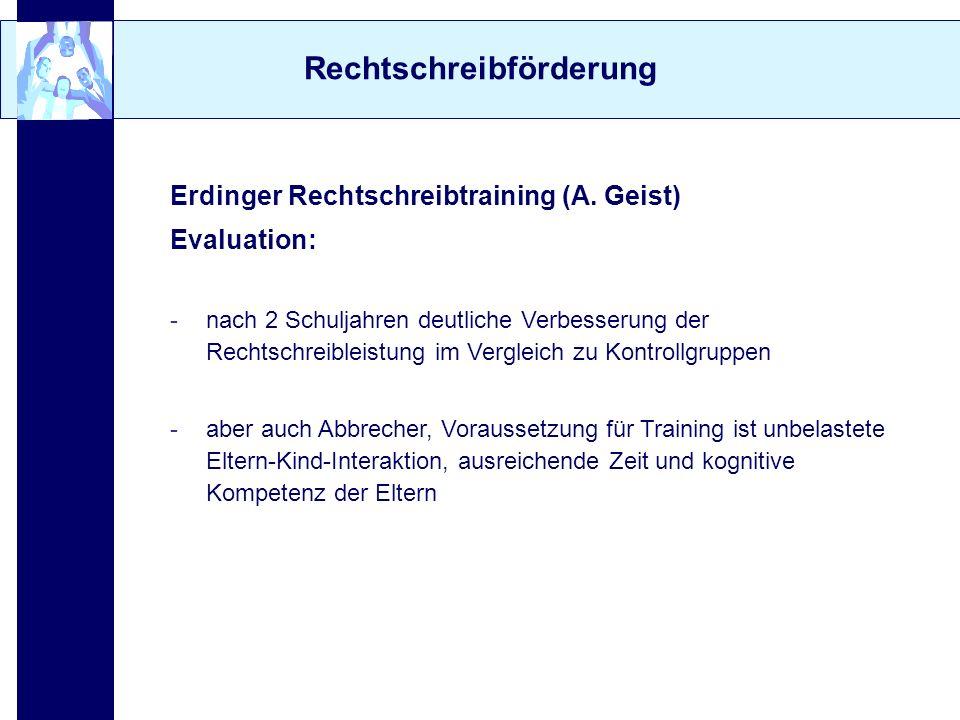 Rechtschreibförderung Erdinger Rechtschreibtraining (A. Geist) Evaluation: -nach 2 Schuljahren deutliche Verbesserung der Rechtschreibleistung im Verg
