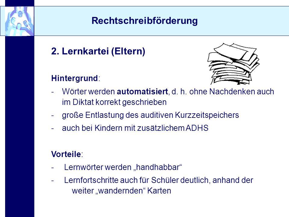 Rechtschreibförderung 2. Lernkartei (Eltern) Hintergrund: -Wörter werden automatisiert, d. h. ohne Nachdenken auch im Diktat korrekt geschrieben -groß