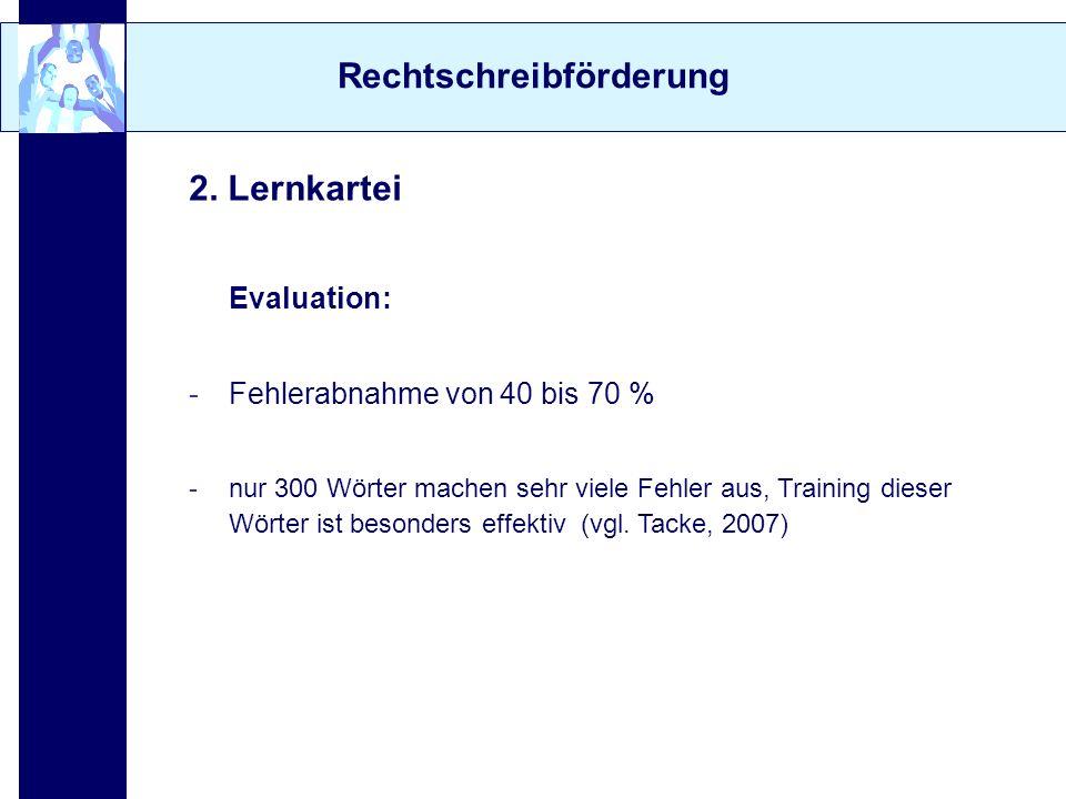 Rechtschreibförderung 2. Lernkartei Evaluation: -Fehlerabnahme von 40 bis 70 % -nur 300 Wörter machen sehr viele Fehler aus, Training dieser Wörter is