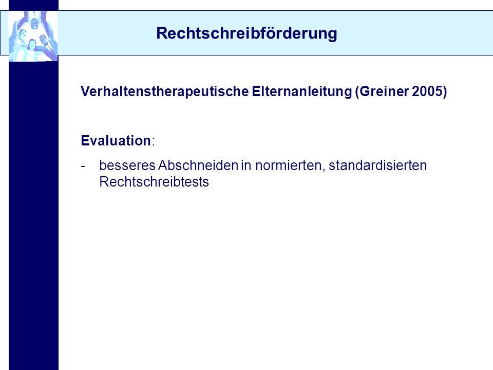 Rechtschreibförderung Verhaltenstherapeutische Elternanleitung (Greiner 2005) Evaluation: -besseres Abschneiden in normierten, standardisierten Rechts