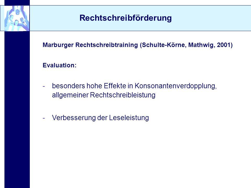 Rechtschreibförderung Marburger Rechtschreibtraining (Schulte-Körne, Mathwig, 2001) Evaluation: -besonders hohe Effekte in Konsonantenverdopplung, all