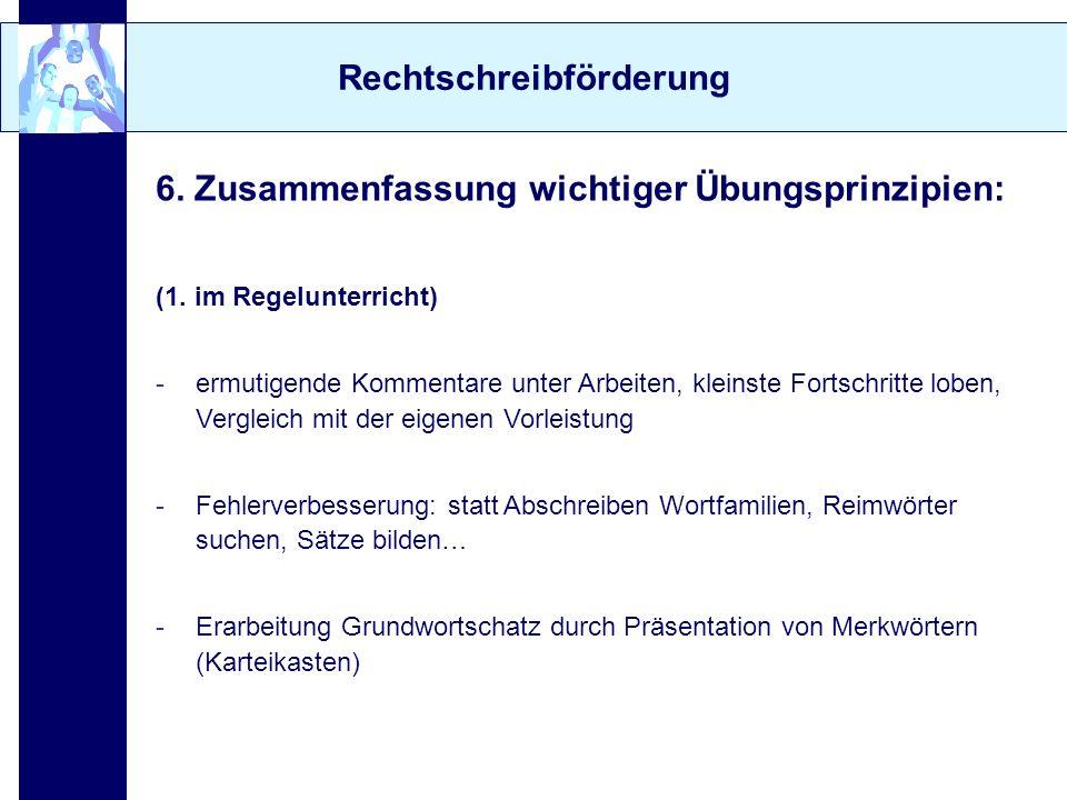 Rechtschreibförderung 6. Zusammenfassung wichtiger Übungsprinzipien: (1. im Regelunterricht) -ermutigende Kommentare unter Arbeiten, kleinste Fortschr