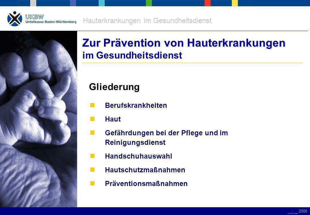 Hauterkrankungen im Gesundheitsdienst __.__.2006 Gefährdungen in der Pflege Gefährdungen in der Pflege typische Gefährdungen Desinfektionsmittel Handschuhe Medikamente Händedesinfektion Händewaschen Infektionen