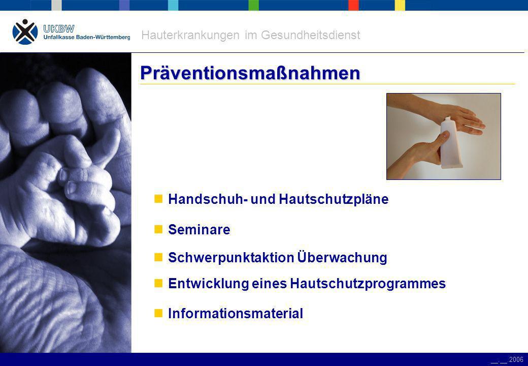 Hauterkrankungen im Gesundheitsdienst __.__.2006 Präventionsmaßnahmen Handschuh- und Hautschutzpläne Seminare Schwerpunktaktion Überwachung Entwicklung eines Hautschutzprogrammes Informationsmaterial