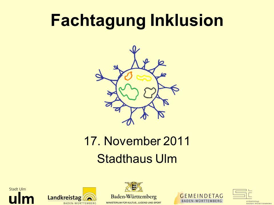 Fachtagung Inklusion 17. November 2011 Stadthaus Ulm