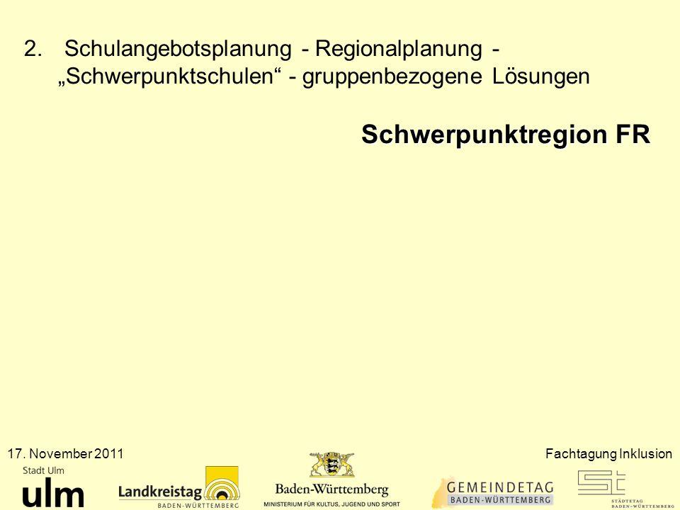 17. November 2011Fachtagung Inklusion 2. Schulangebotsplanung - Regionalplanung - Schwerpunktschulen - gruppenbezogene Lösungen Schwerpunktregion FR