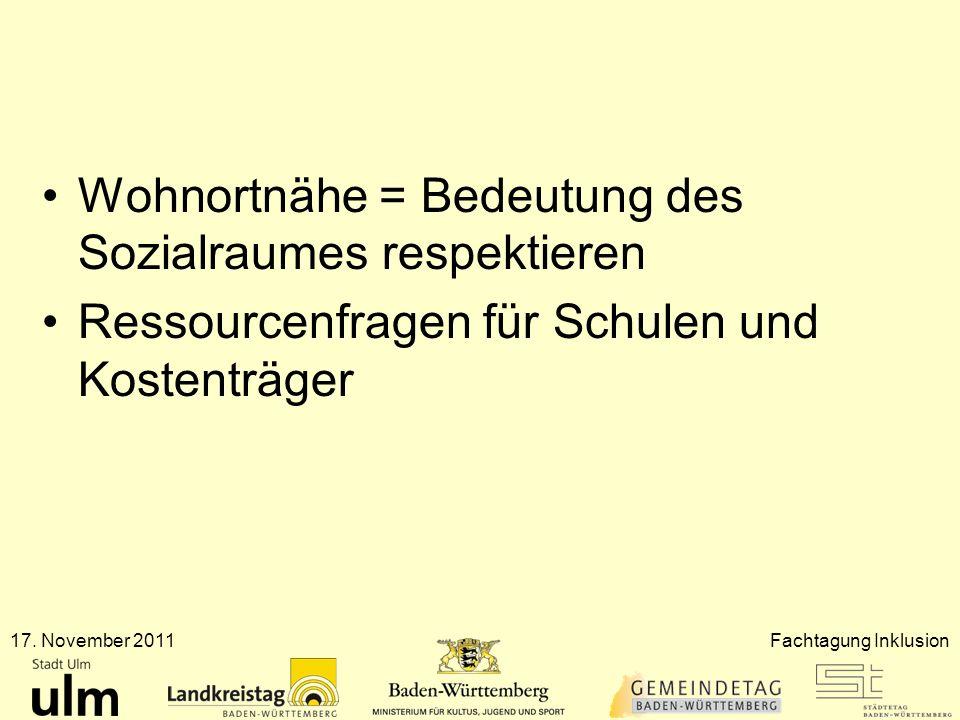 Wohnortnähe = Bedeutung des Sozialraumes respektieren Ressourcenfragen für Schulen und Kostenträger 17. November 2011Fachtagung Inklusion