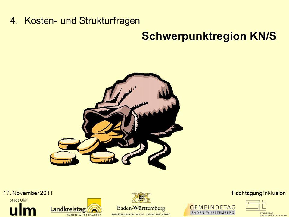17. November 2011Fachtagung Inklusion 4.Kosten- und Strukturfragen Schwerpunktregion KN/S