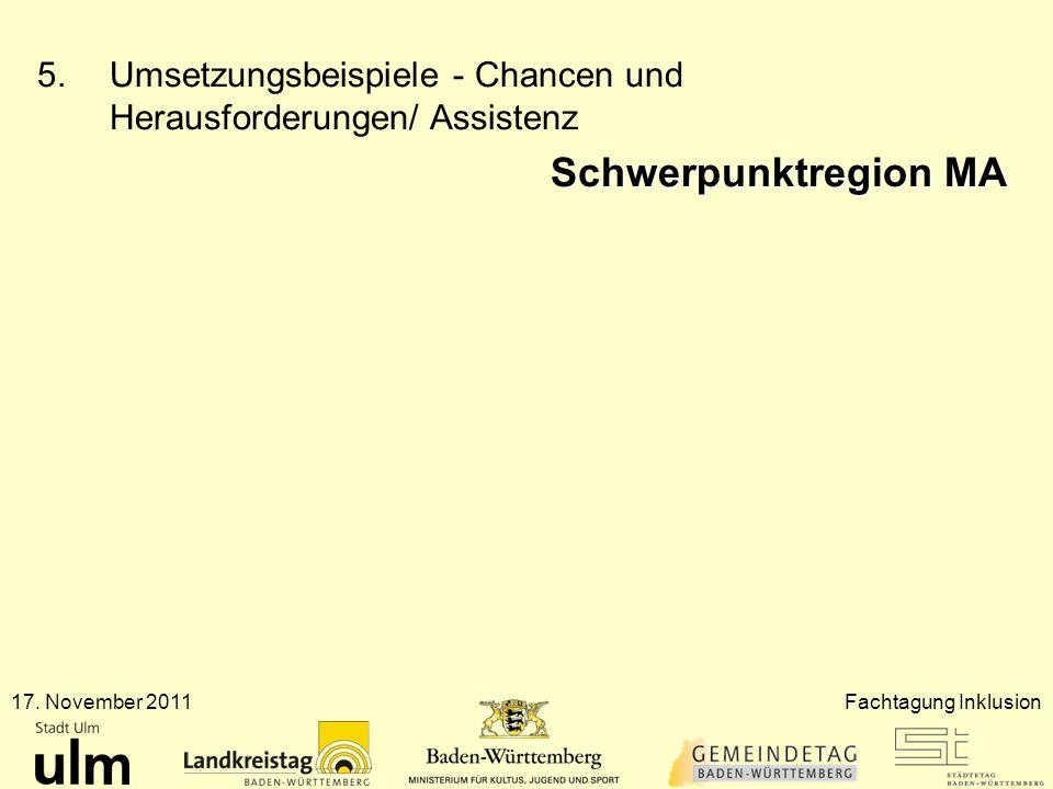 17. November 2011Fachtagung Inklusion 5.Umsetzungsbeispiele - Chancen und Herausforderungen/ Assistenz Schwerpunktregion MA
