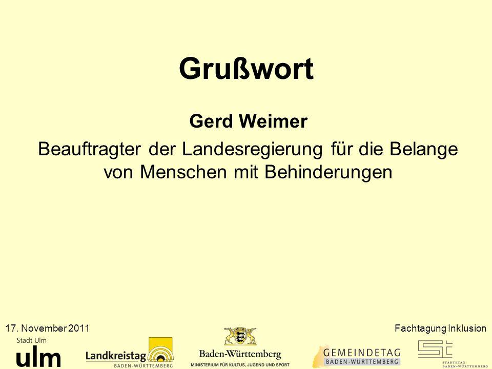 Grußwort Gerd Weimer Beauftragter der Landesregierung für die Belange von Menschen mit Behinderungen 17. November 2011Fachtagung Inklusion