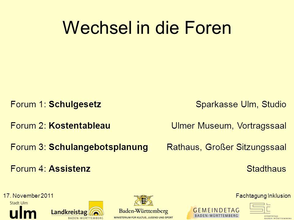 Wechsel in die Foren 17. November 2011Fachtagung Inklusion Forum 1: Schulgesetz Sparkasse Ulm, Studio Forum 2: KostentableauUlmer Museum, Vortragssaal
