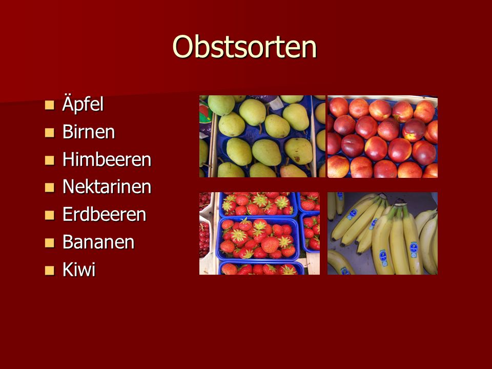 Obstsorten Äpfel Äpfel Birnen Birnen Himbeeren Himbeeren Nektarinen Nektarinen Erdbeeren Erdbeeren Bananen Bananen Kiwi Kiwi