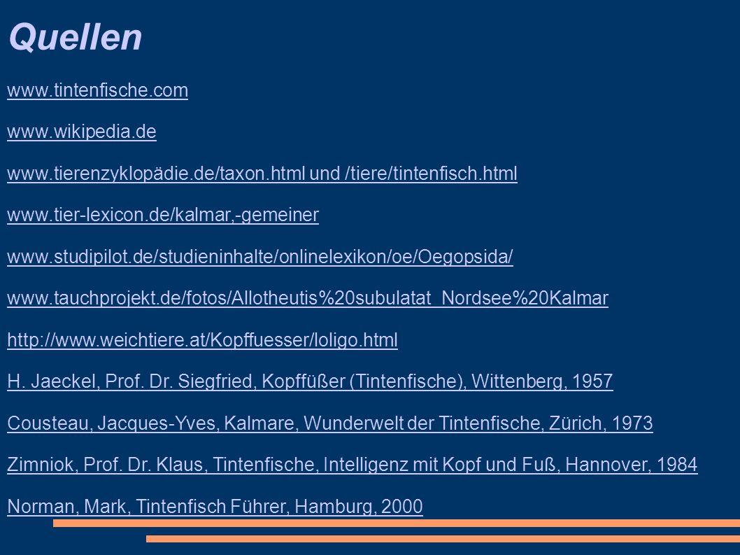 www.tintenfische.com www.wikipedia.de www.tierenzyklopädie.de/taxon.html und /tiere/tintenfisch.html www.tier-lexicon.de/kalmar,-gemeiner www.studipil