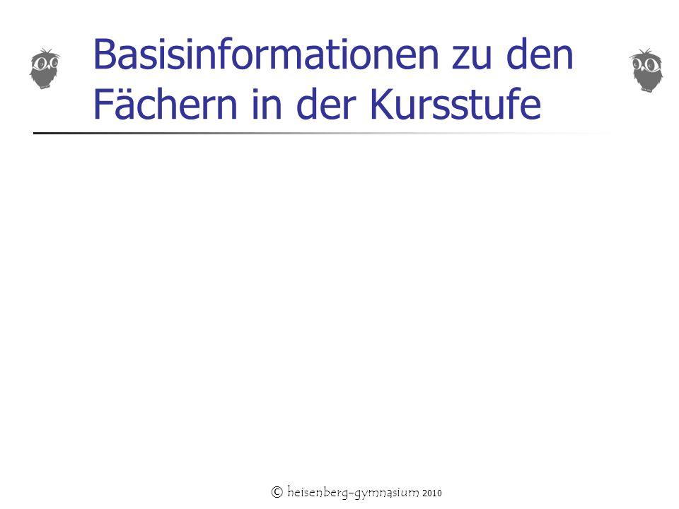 © heisenberg-gymnasium 2010 Basisinformationen zu den Fächern in der Kursstufe