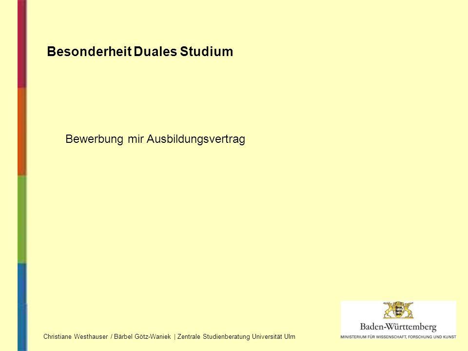 Christiane Westhauser / Bärbel Götz-Waniek | Zentrale Studienberatung Universität Ulm Besonderheit Duales Studium Bewerbung mir Ausbildungsvertrag