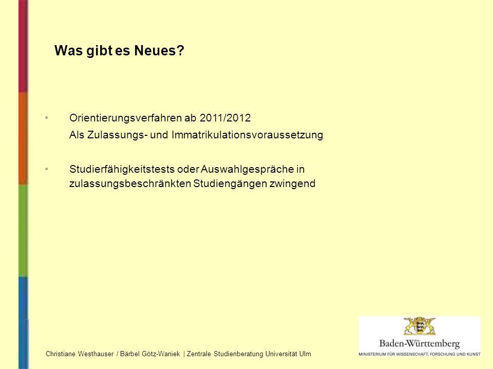 Was gibt es Neues? Christiane Westhauser / Bärbel Götz-Waniek | Zentrale Studienberatung Universität Ulm Orientierungsverfahren ab 2011/2012 Als Zulas