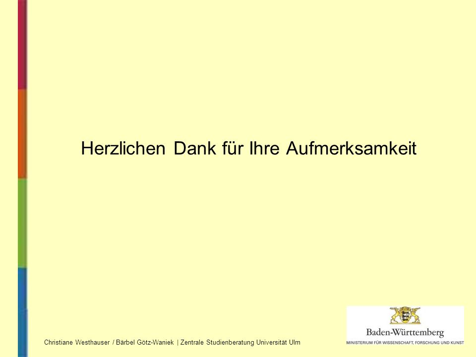 Herzlichen Dank für Ihre Aufmerksamkeit Christiane Westhauser / Bärbel Götz-Waniek | Zentrale Studienberatung Universität Ulm