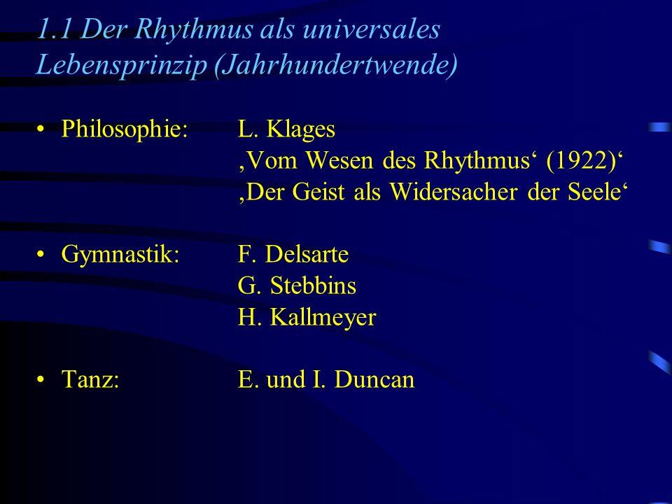 1.1 Der Rhythmus als universales Lebensprinzip (Jahrhundertwende) Philosophie:L. Klages Vom Wesen des Rhythmus (1922) Der Geist als Widersacher der Se