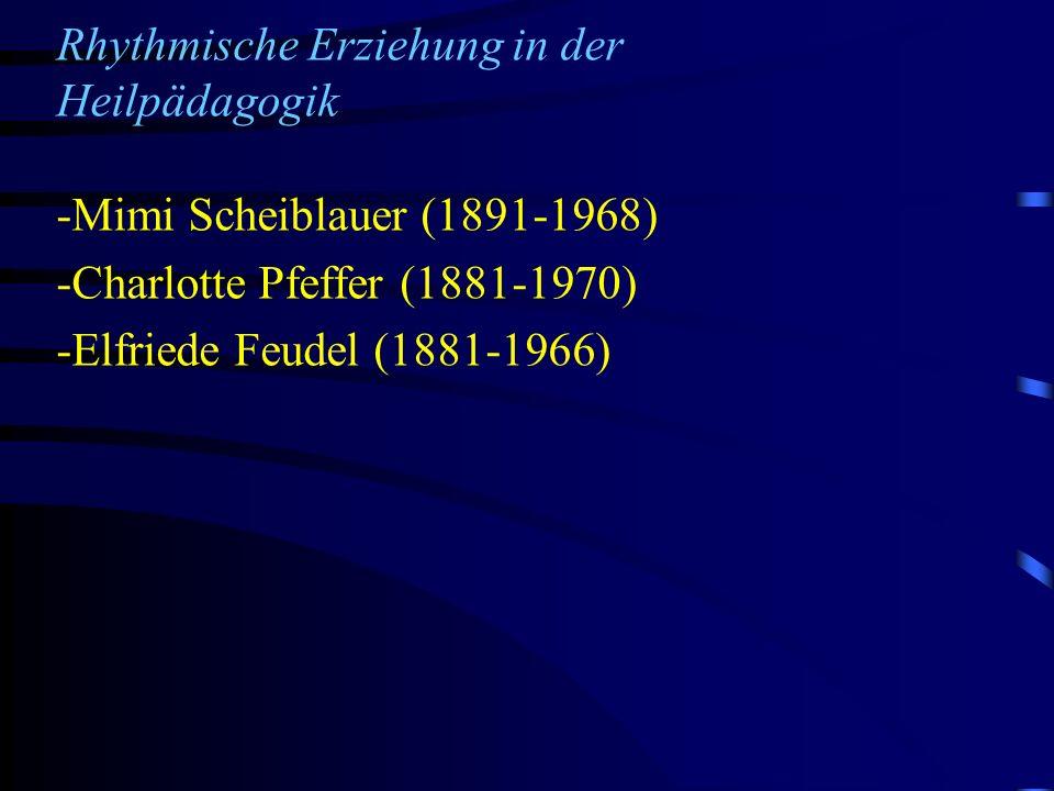 Rhythmische Erziehung in der Heilpädagogik -Mimi Scheiblauer (1891-1968) -Charlotte Pfeffer (1881-1970) -Elfriede Feudel (1881-1966)
