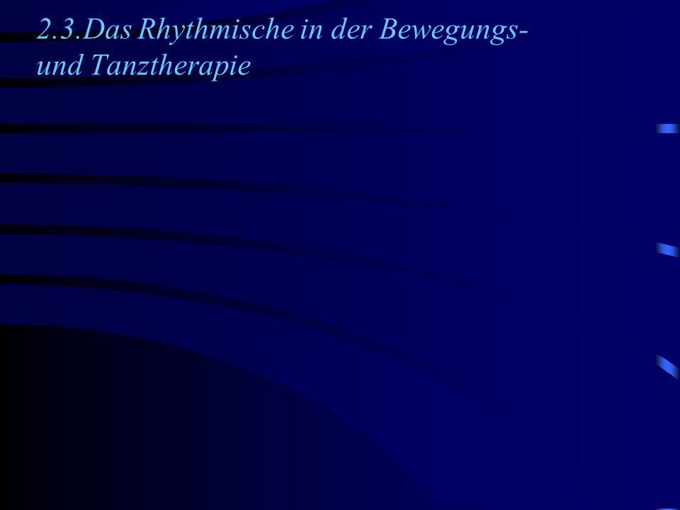 2.3.Das Rhythmische in der Bewegungs- und Tanztherapie