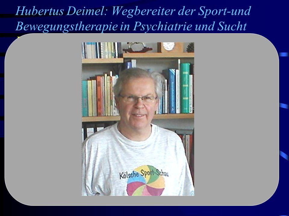 Hubertus Deimel: Wegbereiter der Sport-und Bewegungstherapie in Psychiatrie und Sucht Biographisches geb.: 1949 in Lippstadt 1969-1972 Germanistik/Spo