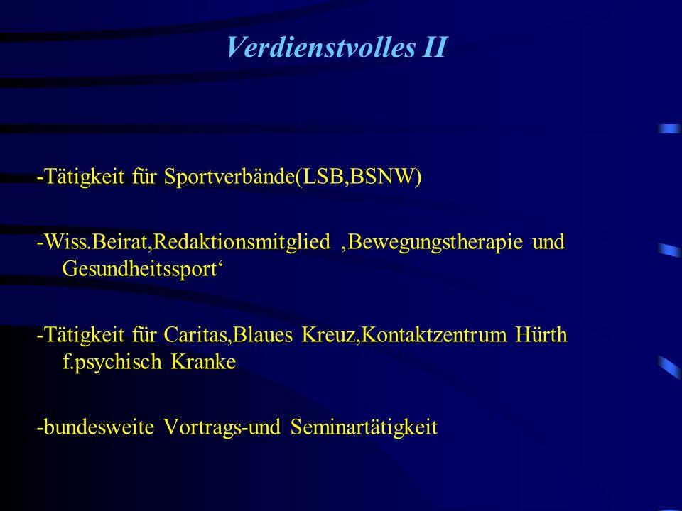 Verdienstvolles II -Tätigkeit für Sportverbände(LSB,BSNW) -Wiss.Beirat,Redaktionsmitglied Bewegungstherapie und Gesundheitssport -Tätigkeit für Carita