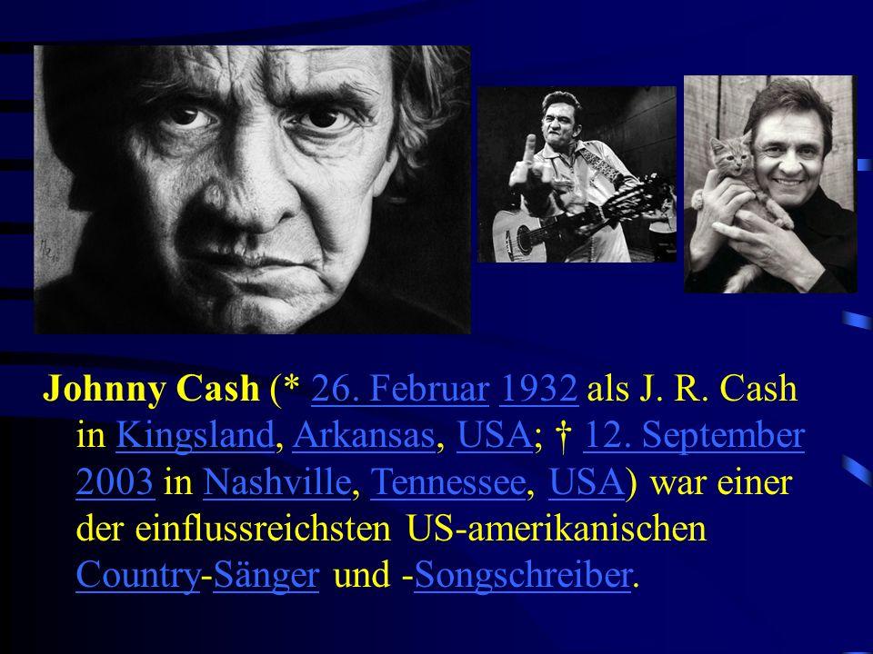 Johnny Cash (* 26. Februar 1932 als J. R. Cash in Kingsland, Arkansas, USA; 12. September 2003 in Nashville, Tennessee, USA) war einer der einflussrei