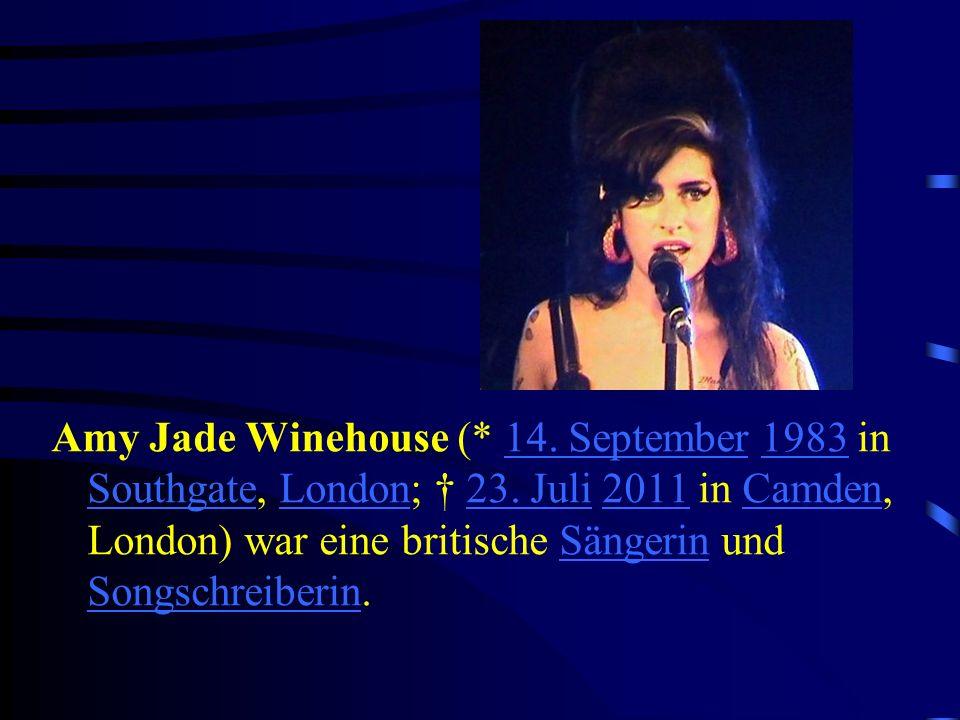 Amy Jade Winehouse (* 14. September 1983 in Southgate, London; 23. Juli 2011 in Camden, London) war eine britische Sängerin und Songschreiberin.14. Se