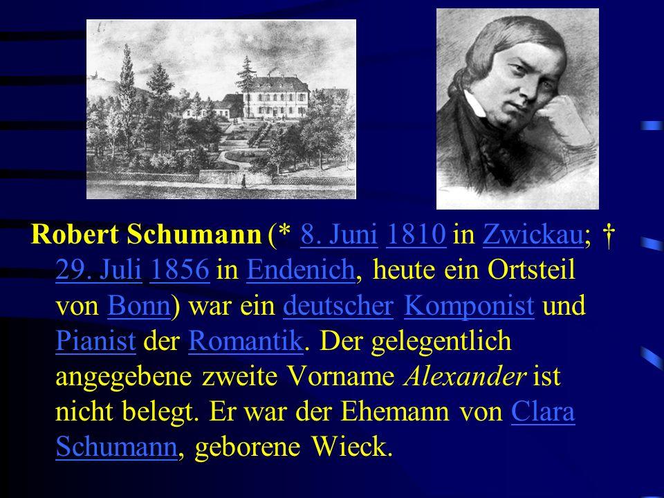 Robert Schumann (* 8. Juni 1810 in Zwickau; 29. Juli 1856 in Endenich, heute ein Ortsteil von Bonn) war ein deutscher Komponist und Pianist der Romant