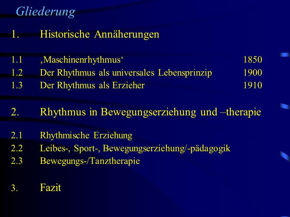 Gliederung 1. Historische Annäherungen 1.1 Maschinenrhythmus1850 1.2 Der Rhythmus als universales Lebensprinzip1900 1.3 Der Rhythmus als Erzieher1910