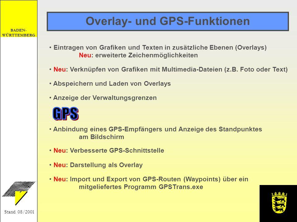 BADEN- WÜRTTEMBERG Stand 08/2001 Overlay- und GPS-Funktionen Eintragen von Grafiken und Texten in zusätzliche Ebenen (Overlays) Neu: erweiterte Zeiche