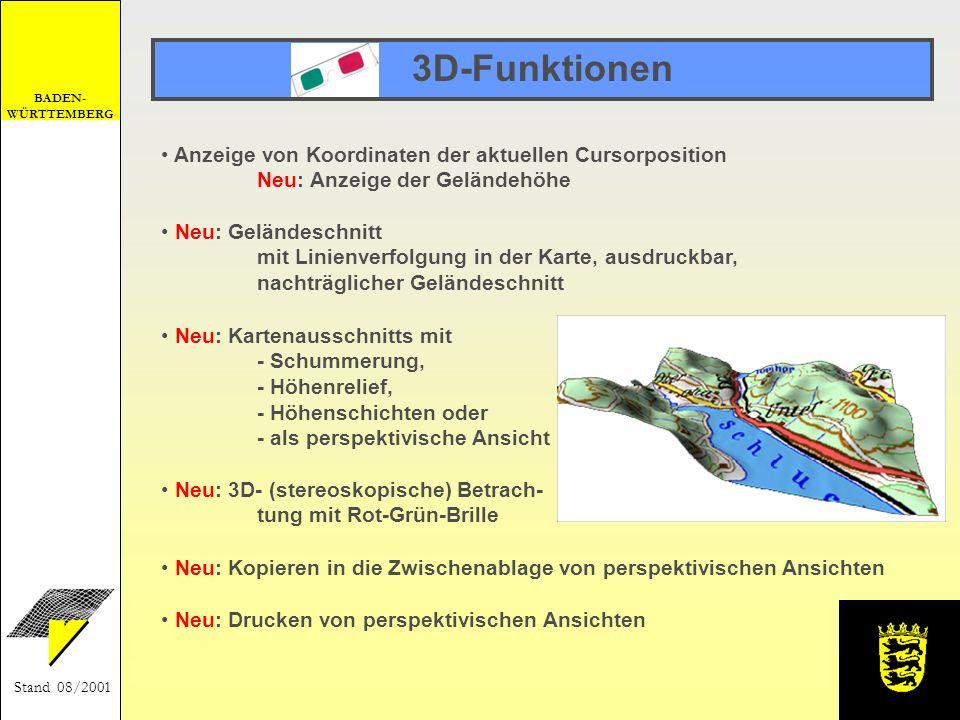 BADEN- WÜRTTEMBERG Stand 08/2001 3D-Funktionen Neu: Kartenausschnitts mit - Schummerung, - Höhenrelief, - Höhenschichten oder - als perspektivische An