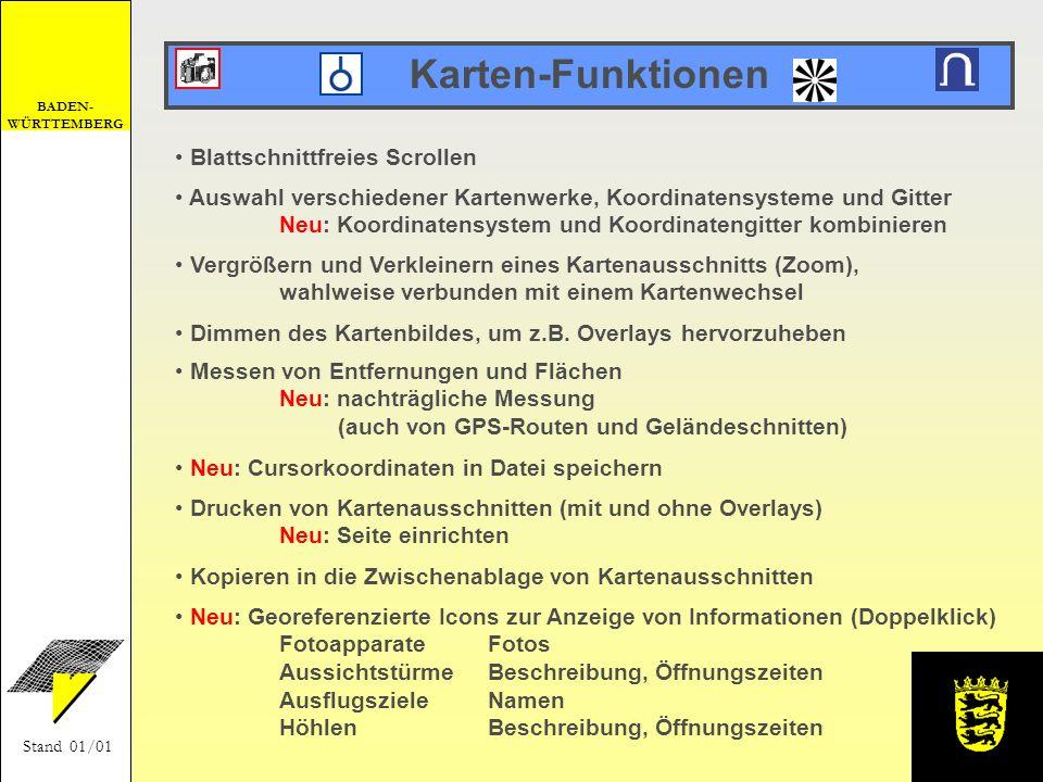 BADEN- WÜRTTEMBERG Stand 01/01 Karten-Funktionen Drucken von Kartenausschnitten (mit und ohne Overlays) Neu: Seite einrichten Dimmen des Kartenbildes,