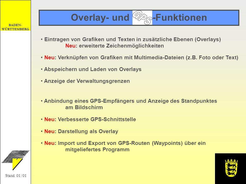 BADEN- WÜRTTEMBERG Stand 01/01 Overlay- und GPS-Funktionen Eintragen von Grafiken und Texten in zusätzliche Ebenen (Overlays) Neu: erweiterte Zeichenm