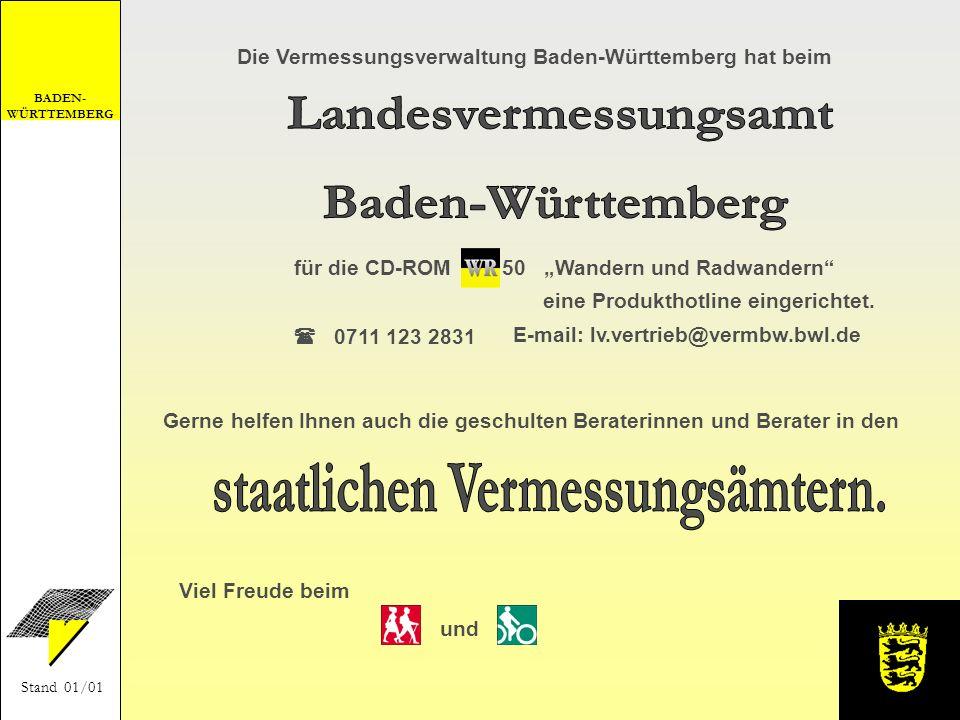 BADEN- WÜRTTEMBERG Stand 01/01 Die Vermessungsverwaltung Baden-Württemberg hat beim 50 Wandern und Radwandern 0711 123 2831 E-mail: lv.vertrieb@vermbw