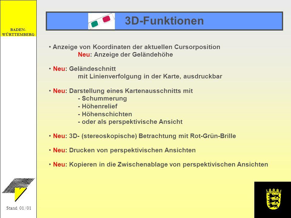 BADEN- WÜRTTEMBERG Stand 01/01 3D-Funktionen Neu: Darstellung eines Kartenausschnitts mit - Schummerung - Höhenrelief - Höhenschichten - oder als pers