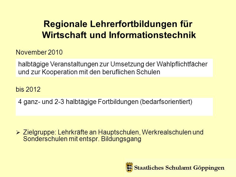 Regionale Lehrerfortbildungen für Wirtschaft und Informationstechnik Zielgruppe: Lehrkräfte an Hauptschulen, Werkrealschulen und Sonderschulen mit entspr.